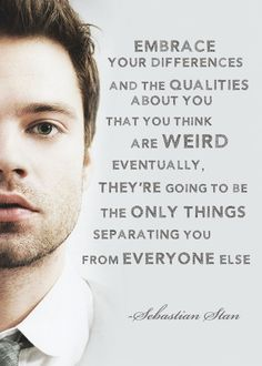 """Embrace your differences and the qualities about you that you think are weird.…"