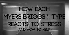 How Each Myers-Briggs Type Reacts to Stress.and how to help (MBTI and Stress) Myers Briggs Personality Types, Myers Briggs Personalities, Infj Personality, Personality Profile, Intj, Esfp, What Causes Stress, Stressed Out, Self Help
