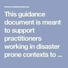 This guidance document is meant to support practitioners working in disaster prone contexts to develop and implement more effective integrated resilience programming. It promotes programming that cuts across different fields of work like rights awareness, food security, emergency preparedness, livelihoods, education, health etc. The publication includes recommendations for developing resilience programming regarding: