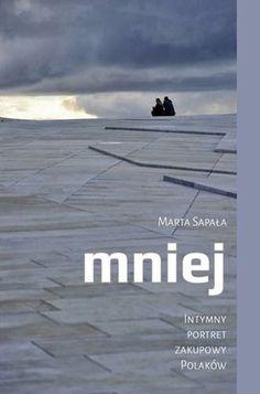 Mniej. Intymny portret zakupowy polaków - Marta Sapała