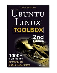 Ubuntu Linux Toolbox: 1000+ Commands for Ubuntu and Debian Power Users by Christopher Negus