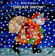 Dream Snow by Eric Carle and other Snowy, wintery books!!!