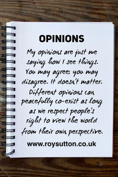 Just because other people have opinions which differ from our own doesn't mean we can't co-exist peacefully. We can simply agree to disagree and then get on with our lives. Let us seek first to understand and then to be understood. People Quotes, True Quotes, Motivational Quotes, Funny Quotes, Inspirational Quotes, Wisdom Quotes, Quotes Quotes, Opinion Quotes, Quotes On Opinions