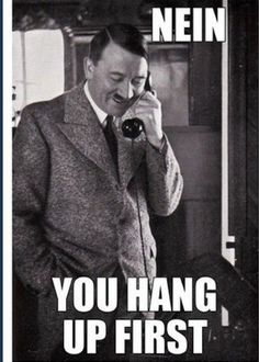 How hitler talks to his girlfriend on the phone