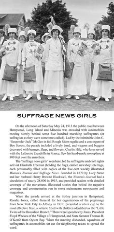 Imagine what they must have went through and what we now take for granted. Suffrage News Girls on the afternoon of Saturday May 24th, 1913. Led by suffragette and civil rights activist Elizabeth Freeman (holding the flag), they carried newsboy totes that were each presumably filled with copies of the 'Womens Journal & Suffrage News'. The five-cent weekly journal, founded in 1870, provided readers with details of the movement that belied the negative coverage run in some newspapers…