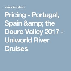 Pricing - Portugal, Spain & the Douro Valley 2017 - Uniworld River Cruises