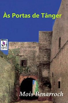 Às Portas de Tânger (Portuguese Edition) by Mois Benarroch http://www.amazon.com/dp/B014IPPSCM/ref=cm_sw_r_pi_dp_hAINwb0KVC6YH