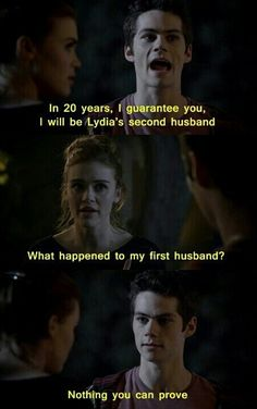 This will be me, except this is how it will go: In 20 years I'll guarentee you, I will be Dylan's second wife. Dylan: What happened to my first wife? Me: Nothing you can prove.
