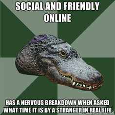 Aspie Alligator - social and friendly online has a nervous breakdown when asked what time it is by a stranger in real life