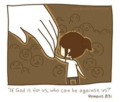 """""""And if our God is for us, then who could ever stop us? And if our God is with us, then who could stand against?"""" - Our God, Chris Tomlin"""