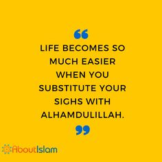 When life gets tough (like it does often) say Alhamdulillah and thank Allah.