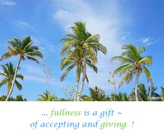 ... #fullness is a #gift ~ of #accepting and #giving  !