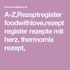 A-Z,Rezeptregister foodwithlove,rezeptregister rezepte mit herz, thermomix rezept,