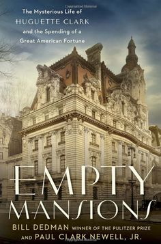 Empty Mansions: The Mysterious Life of Huguette Clark #Books #slimpaley