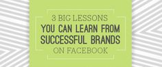 3 Big Lessons You Can Learn from Successful Brands on Facebook