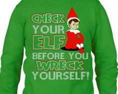 Ugly Christmas Sweater Party, Ugly Christmas, Ugly Sweater Contest, Check your Elf  Sweatshirt, Funny Christmas Sweatshirt