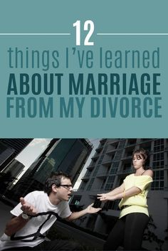 12 things I've learned about marriage from my divorce. My divorce has taught me what it takes to make a marriage work.