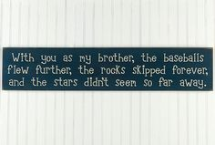 Sweet brother quote, and perfect for the boys' baseball room