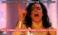 Friendly tomorrow to REMEMBER THE TIME.... tomorrow is Daylight Savings!!  Spring forward your clocks tonight!