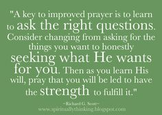A key to improved prayer is to learn to ask the right questions.