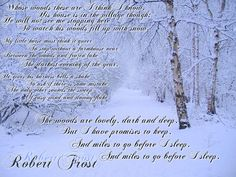 Stopping by the woods on a snowy evening....Robert Frost