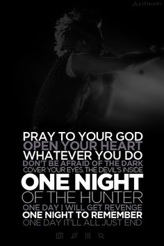 'Pray to your God, open your heart. Whatever you do, don't be afraid of the dark. Cover your eyes, the devil's inside. One night of the hunter, one day I will get revenge. One night to remember, one day it'll all just end.' - lyrics from 'Night of the Hunter' #30stm #echelon