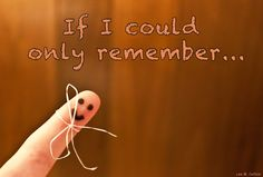If I could only remember...