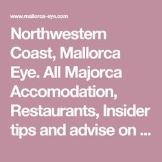 Northwestern Coast, Mallorca Eye. All Majorca Accomodation, Restaurants, Insider tips and advise on one sight