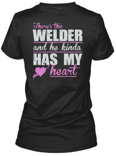 In love with a Welder- Limited Edition