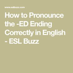 How to Pronounce the -ED Ending Correctly in English - ESL Buzz