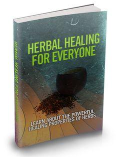 Herbal Healing For Everyone ( eB00k ) + 10 Additional Free eBooks ( PDF )