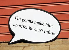 "Godfather's ""I'm gonna make him an offer he can't refuse"" speech bubble by Message in a Bubble"