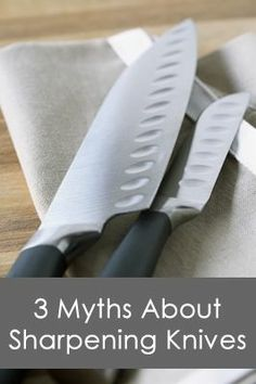 3 Myths about sharpening knives