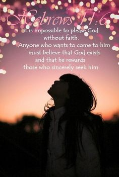 Hebrews 11:6.  It is impossible to please God without faith...