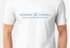 Excellent Panama Papers t-shirt: 'Mossack Fonseca: because taxes are for poor people'