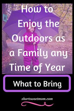 How to Enjoy the Outdoors as a Family any Time of the Year, What to Bring. Visit shortsweetmom.com and Are you ready to enjoy the outdoors with your family? Find out what to bring, what to wear & how your family can enjoy outdoor adventures any time of year.