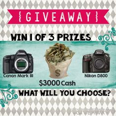 Want a Mark III, D800 or 3000 Cash?  Today is the last day to enter the Giveaway! (9/27)