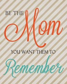 A Pocket full of LDS prints: Be The Mom You Want Them To Remeber.