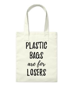 Plastic Bags Are For Losers - reusable tote bag - plastic bags are for losers Source by lenasophierande Bag Quotes, Diy Tote Bag, Reusable Grocery Bags, Jute Bags, Fabric Bags, Shopper Bag, Cloth Bags, Canvas Tote Bags, Painted Canvas Bags