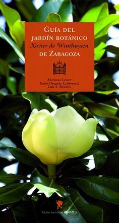 GUÍA DEL JARDÍN BOTÁNICO XAVIER DE WYNTHUYSEN DE ZARAGOZA. Cester, Mariano; Javier Delgado Echeverría , Luis A. Moreno. Intenta conjugar diversos elementos. Botánicos, por supuesto, pero también relativos al cultivo, al cuidado, a los usos y al disfrute de las diversas especies, incluidas sus aplicaciones en medicina. Disponible en http://roble.unizar.es/record=b1483821~S4*spi