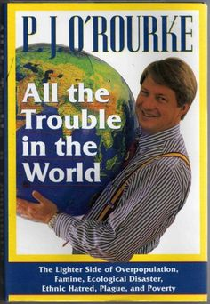 PJ O'Rourke's All the Trouble in the World by P.J. O'Rourke