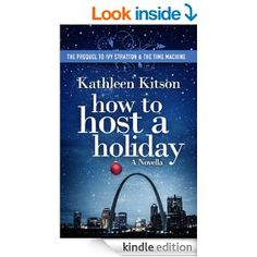 How to Host a Holiday (The Prequel to Ivy Stratton & the Time Machine) - Kindle edition by Kathleen Kitson. Literature & Fiction Kindle eBooks @ Amazon.com.