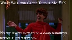 What Will and Grace taught me. Ahhhhhhh! My all time favorite Jack McFarland moment. Bobbie Adler would be proud.