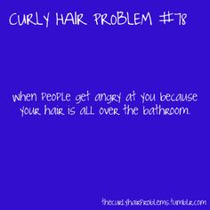 this actually annoys me and its my own hair, but makes cleaning the bathroom a necessity.