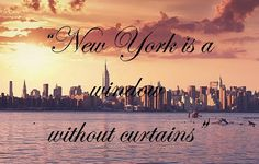 New York is a window without curtains, quote, NYC