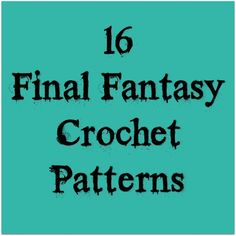 And She Games...: 16 Final Fantasy Crochet Patterns