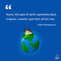 Home, the spot of earth supremely blessed.  #Quote #Home