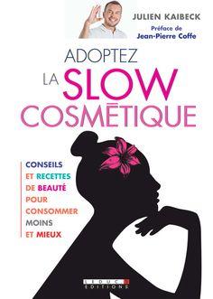 Adoptez la slow cosmétique De Julien Kaibeck - Leduc.s éditions