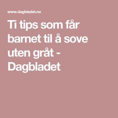 Ti tips som får barnet til å sove uten gråt - Dagbladet