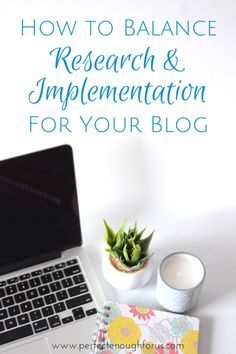 When you start a blog you can get a little excited about all the information available. So how do you balance between research and implementation?